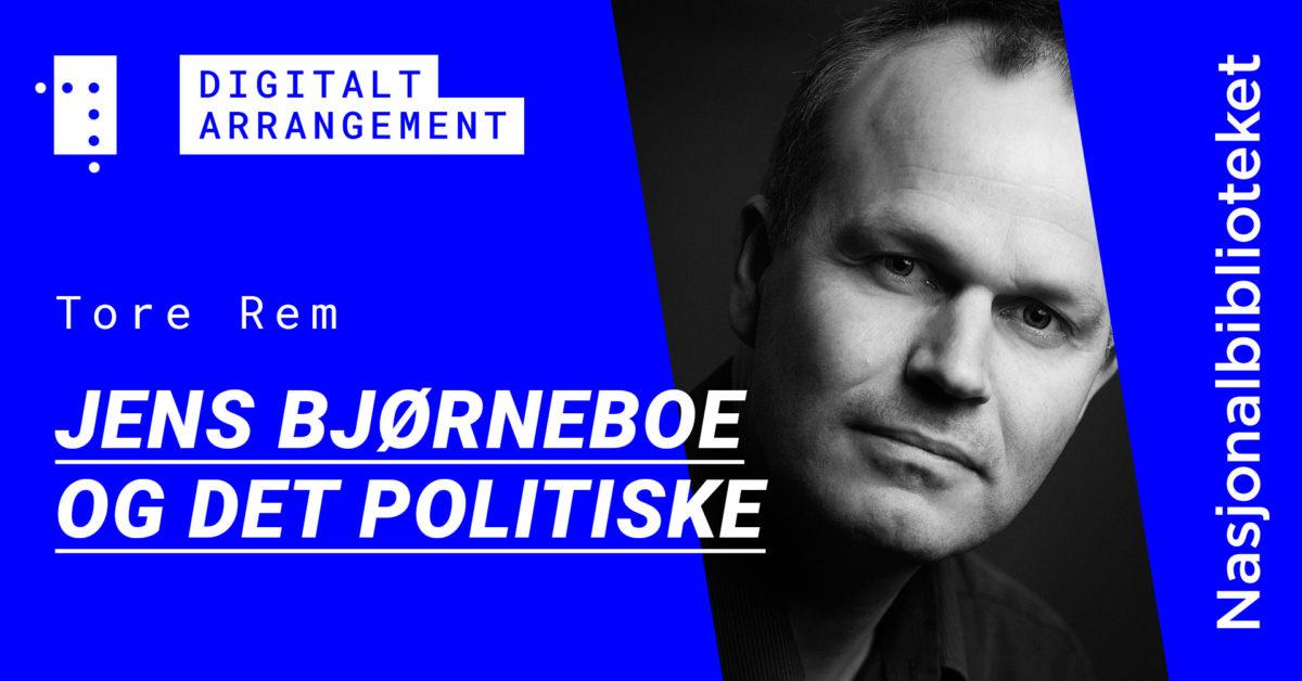 Jens Bjørneboe og det politiske: Digitalt foredrag ved Tore Rem