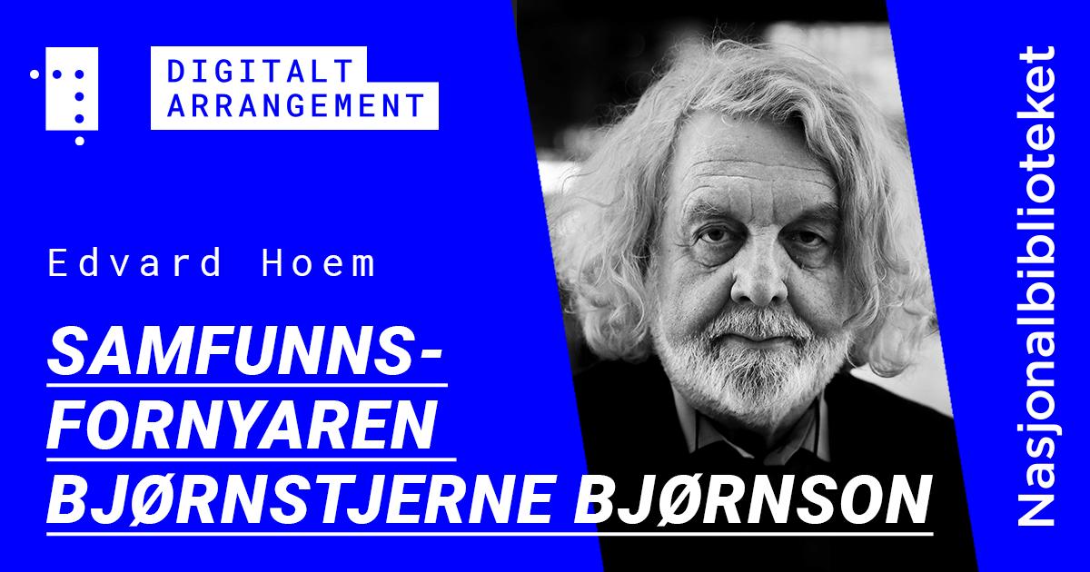 Samfunnsfornyaren Bjørnstjerne Bjørnson: Digitalt foredrag ved Edvard Hoem