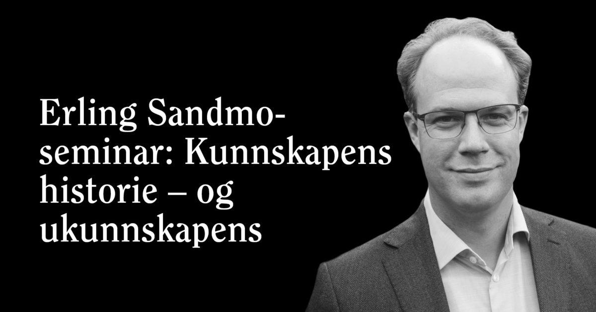 Erling Sandmo-seminar: Kunnskapens historie – og ukunnskapens