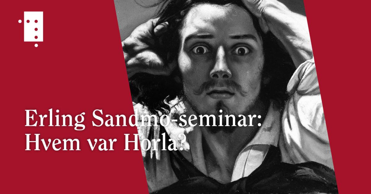 UTSATT: Erling Sandmo-seminar: Hvem var Horla?