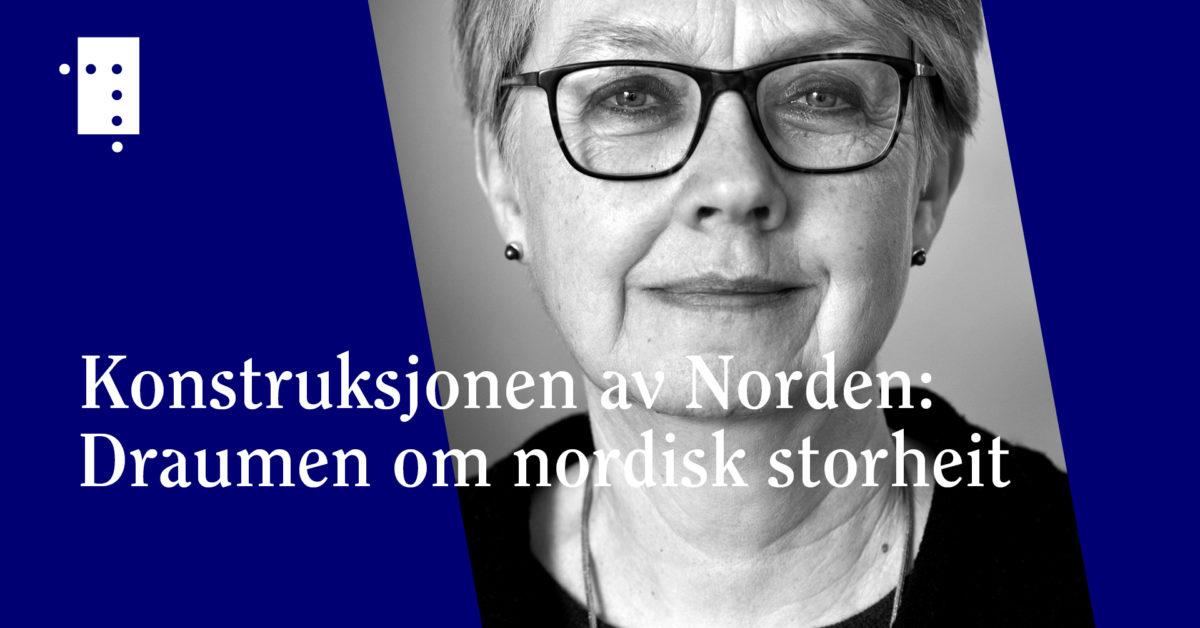 Konstruksjonen av Norden:Draumen om nordisk storheit