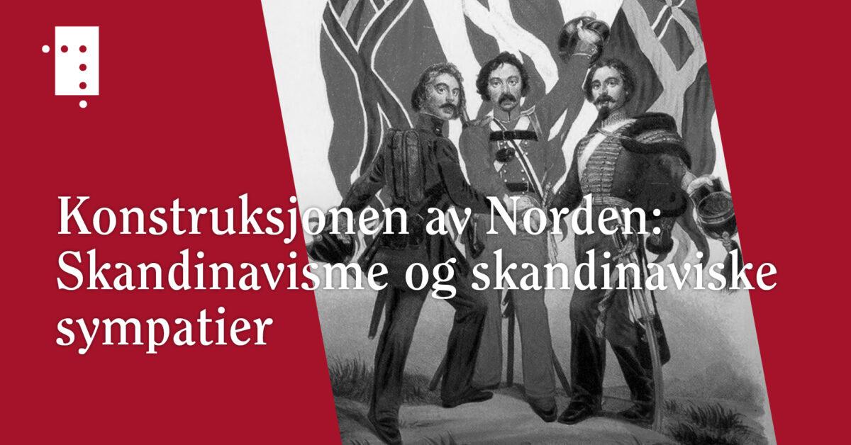 Konstruksjonen av Norden: Skandinavisme og skandinaviske sympatier