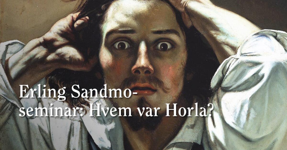 Erling Sandmo-seminar: Hvem var Horla?