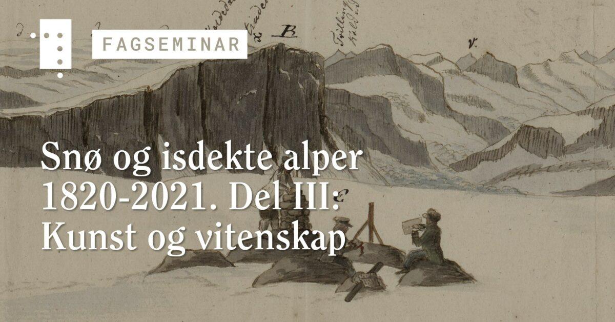 Snø og isdekte alper 1820-2021. Del III: Kunst og vitenskap