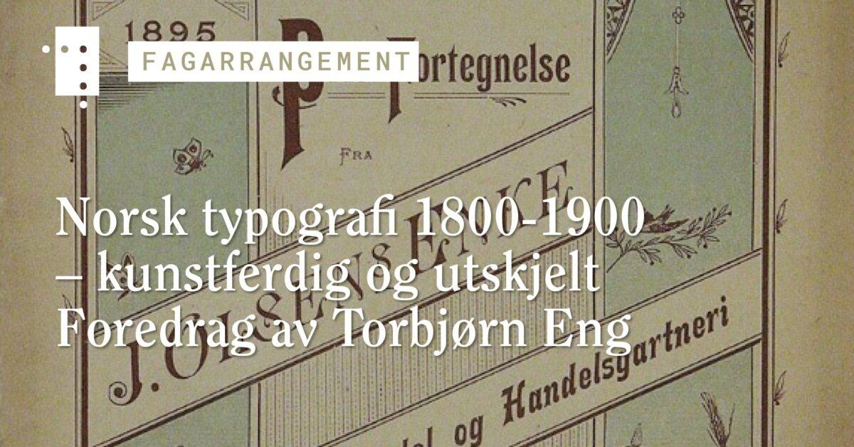 Norsk typografi 1800-1900 – kunstferdig og utskjelt